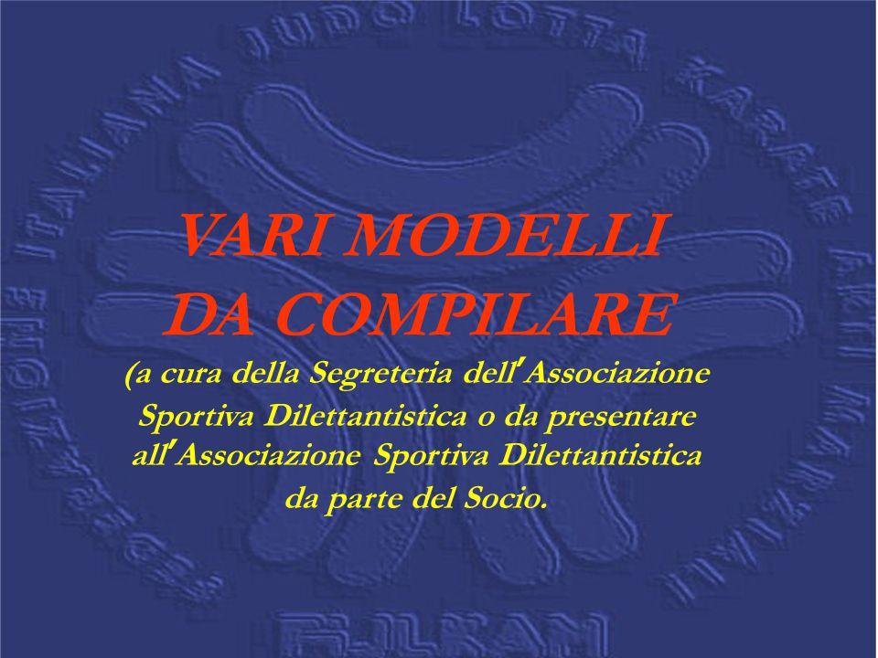 VARI MODELLI DA COMPILARE (a cura della Segreteria dell'Associazione Sportiva Dilettantistica o da presentare all'Associazione Sportiva Dilettantistic