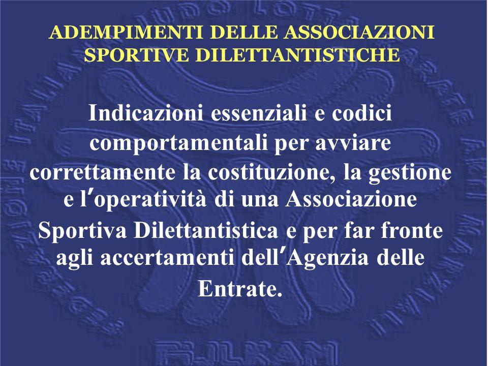 ADEMPIMENTI DELLE ASSOCIAZIONI SPORTIVE DILETTANTISTICHE Indicazioni essenziali e codici comportamentali per avviare correttamente la costituzione, la
