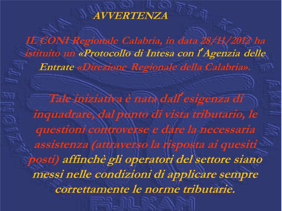 AVVERTENZA IL CONI Regionale Calabria, in data 28/11/2012 ha istituito un «Protocollo di Intesa con l'Agenzia delle Entrate «Direzione Regionale della Calabria».