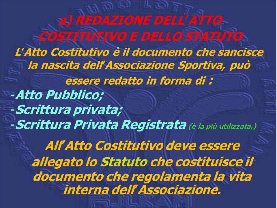 a) REDAZIONE DELL'ATTO COSTITUTIVO E DELLO STATUTO L'Atto Costitutivo è il documento che sancisce la nascita dell'Associazione Sportiva, può essere re