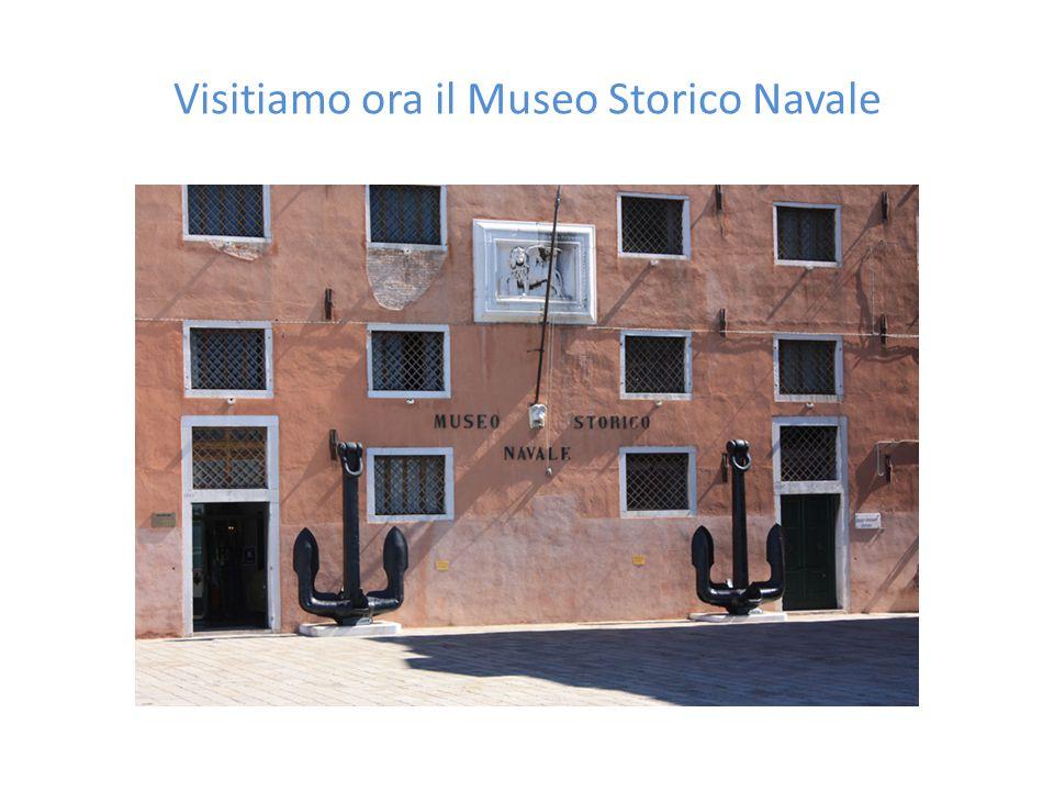Visitiamo ora il Museo Storico Navale