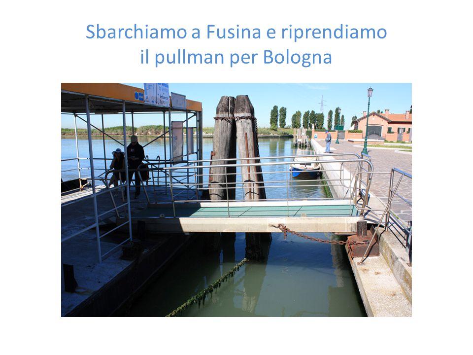 Sbarchiamo a Fusina e riprendiamo il pullman per Bologna