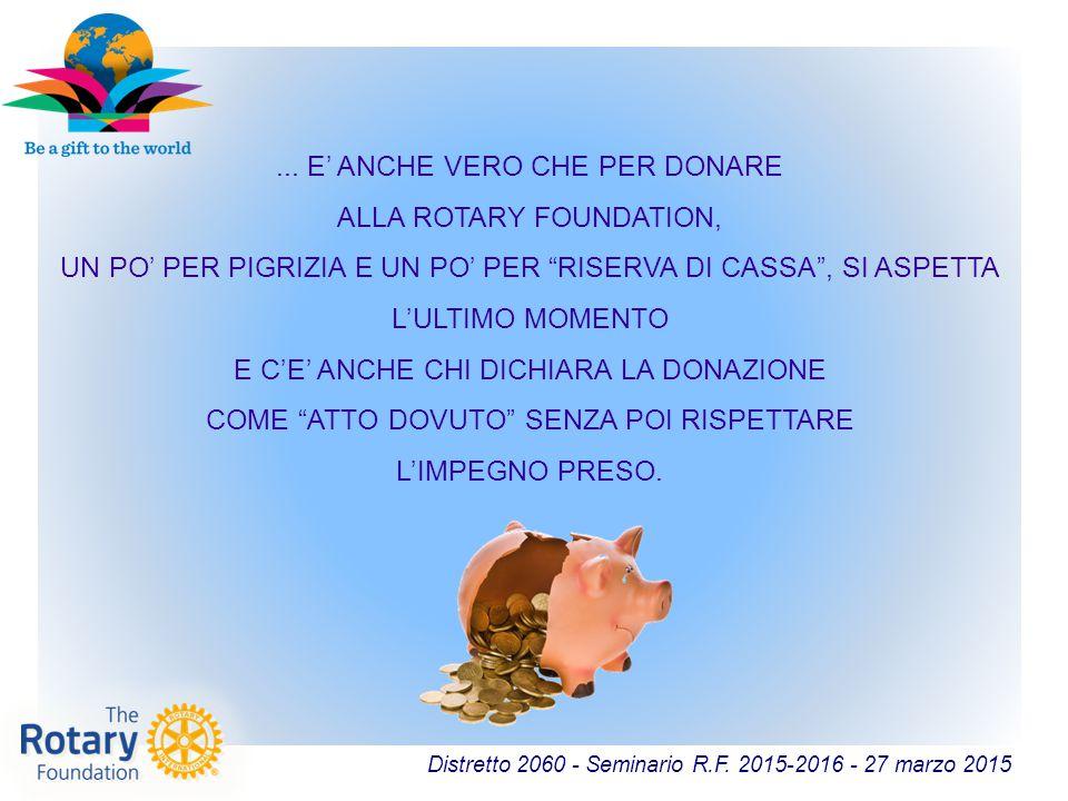 """Distretto 2060 - Seminario R.F. 2015-2016 - 27 marzo 2015... E' ANCHE VERO CHE PER DONARE ALLA ROTARY FOUNDATION, UN PO' PER PIGRIZIA E UN PO' PER """"RI"""