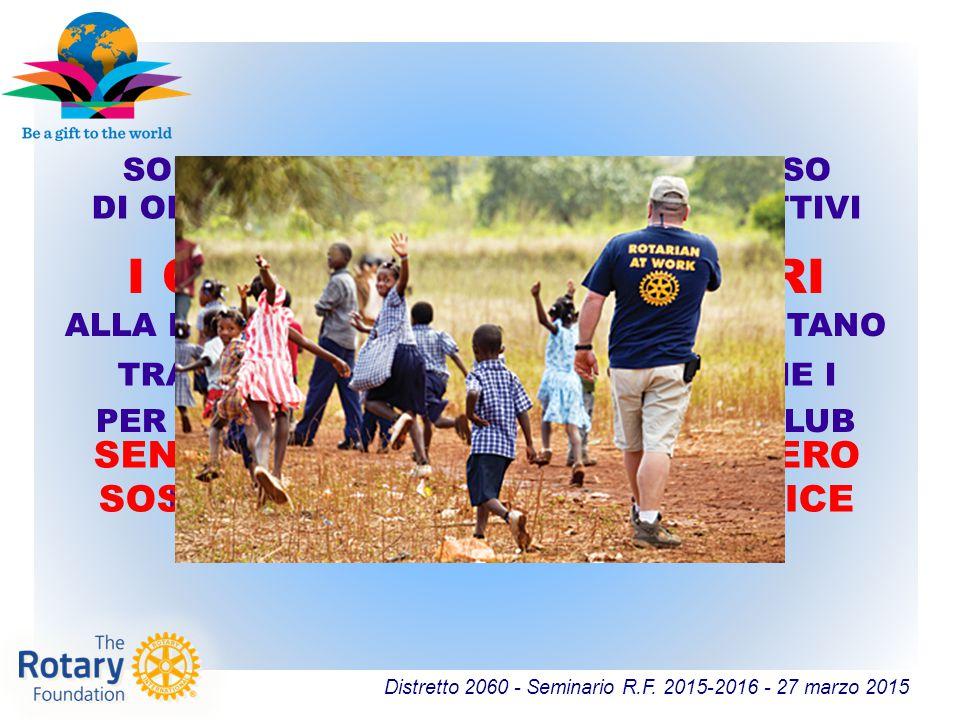 Distretto 2060 - Seminario R.F. 2015-2016 - 27 marzo 2015 I CONTRIBUTI VOLONTARI ALLA ROTARY FOUNDATION RAPPRESENTANO LINFA VITALE PER LA CONTINUITÀ O