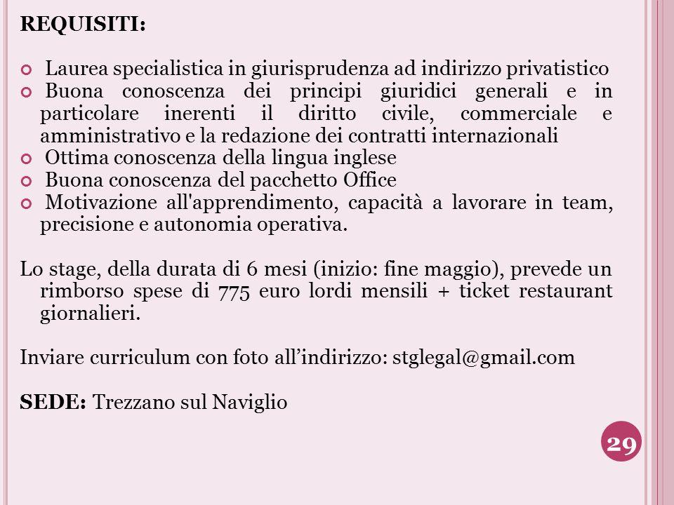 REQUISITI: Laurea specialistica in giurisprudenza ad indirizzo privatistico Buona conoscenza dei principi giuridici generali e in particolare inerenti