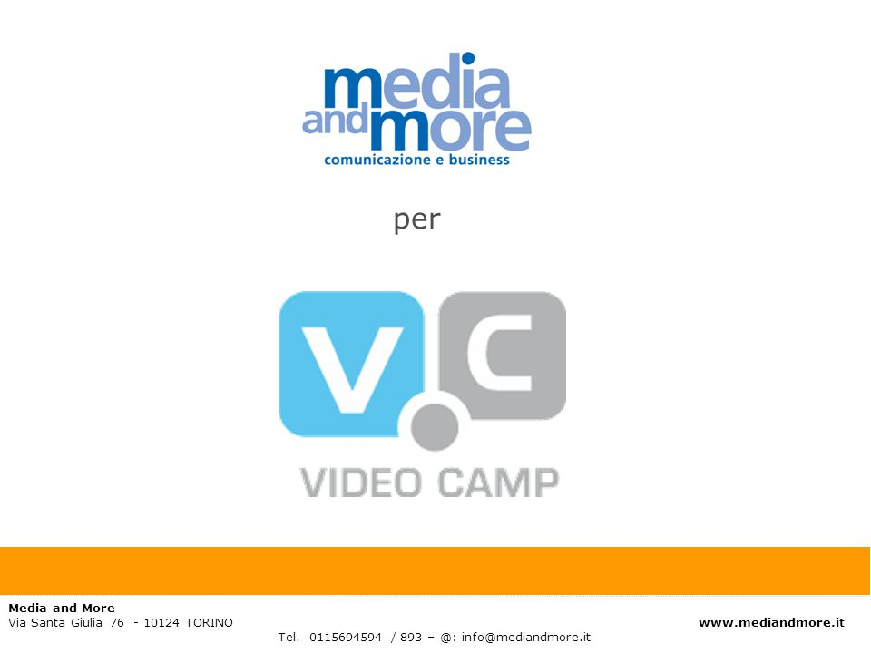 Media and More Via Santa Giulia 76 - 10124 TORINO www.mediandmore.it Tel.