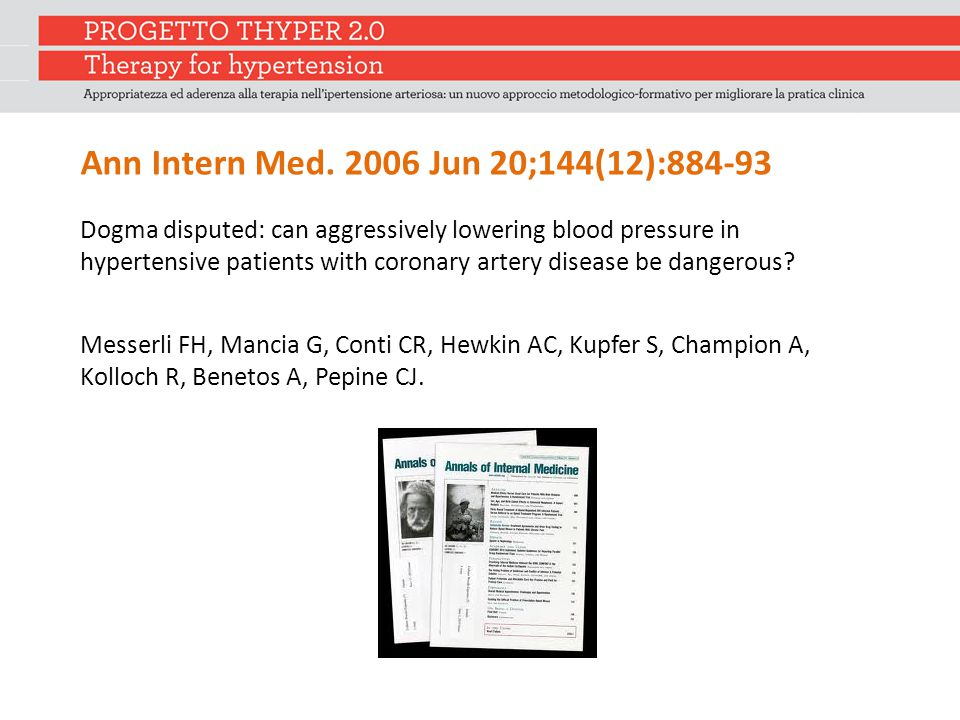 Ann Intern Med. 2006 Jun 20;144(12):884-93 Dogma disputed: can aggressively lowering blood pressure in hypertensive patients with coronary artery dise