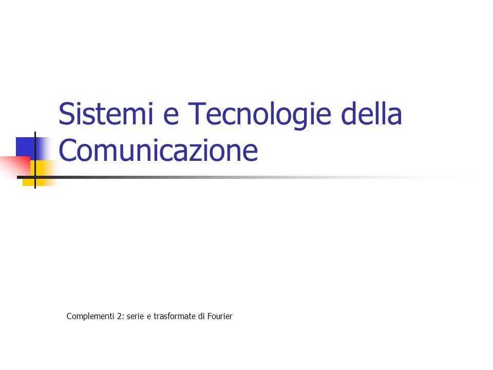 Sistemi e Tecnologie della Comunicazione Complementi 2: serie e trasformate di Fourier