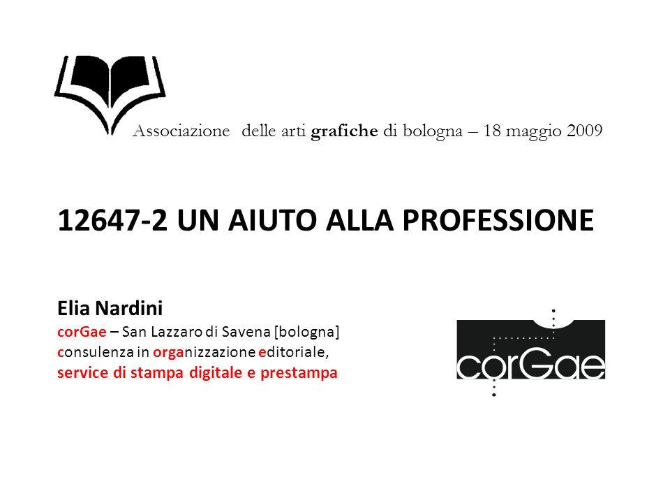 12647-2 UN AIUTO ALLA PROFESSIONE Elia Nardini corGae – San Lazzaro di Savena [bologna] consulenza in organizzazione editoriale, service di stampa dig