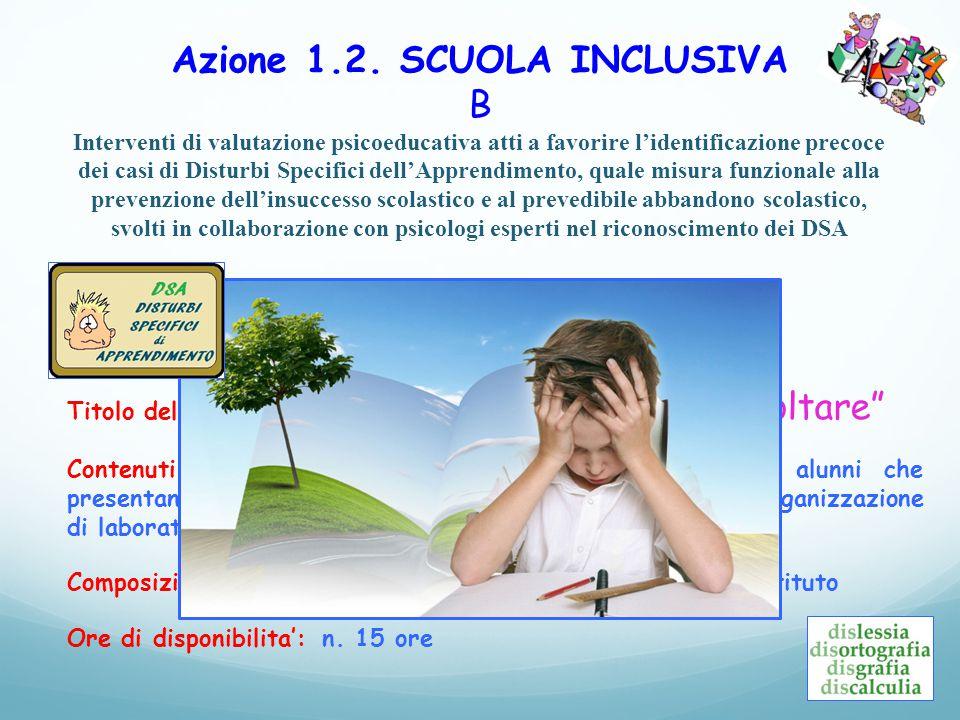 . Azione 1.2. SCUOLA INCLUSIVA B Interventi di valutazione psicoeducativa atti a favorire l'identificazione precoce dei casi di Disturbi Specifici del