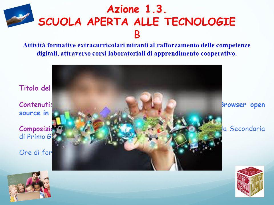 Azione 1.3. SCUOLA APERTA ALLE TECNOLOGIE B Attività formative extracurricolari miranti al rafforzamento delle competenze digitali, attraverso corsi l