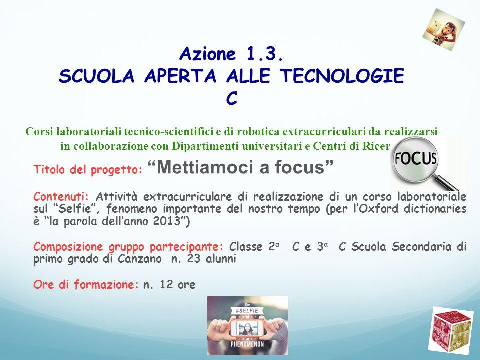 Azione 1.3. SCUOLA APERTA ALLE TECNOLOGIE C Corsi laboratoriali tecnico-scientifici e di robotica extracurriculari da realizzarsi in collaborazione co