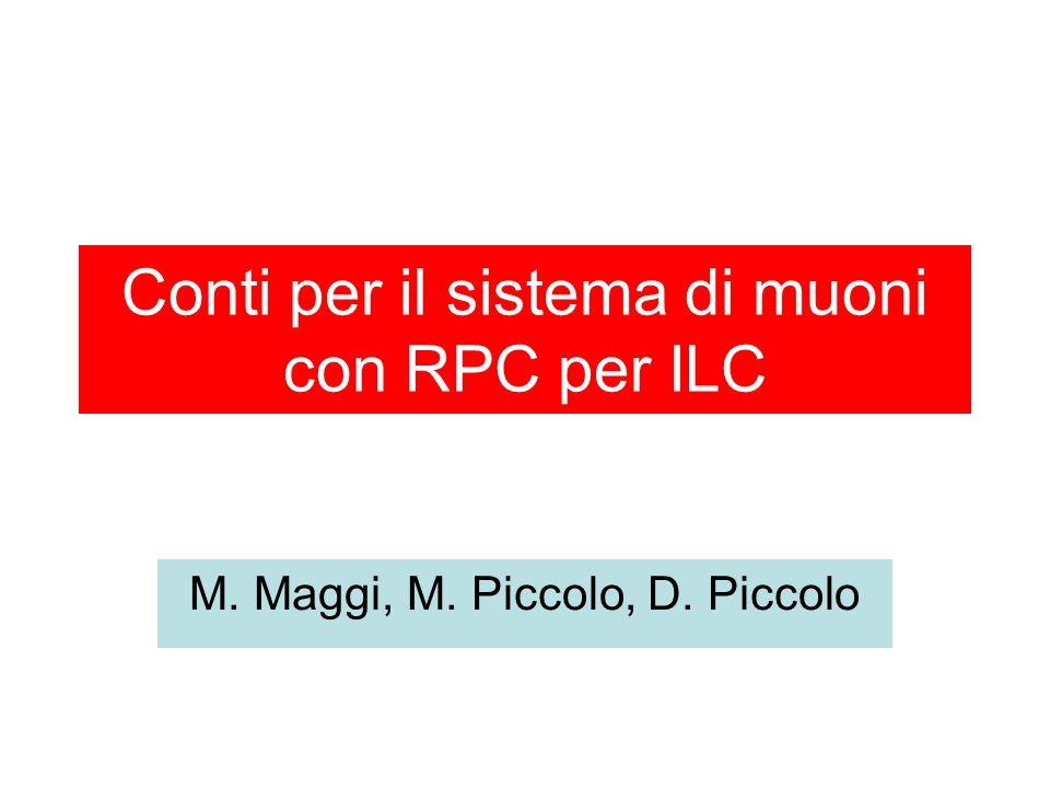 Conti per il sistema di muoni con RPC per ILC M. Maggi, M. Piccolo, D. Piccolo