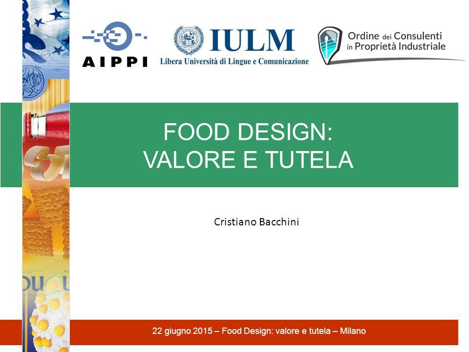 FOOD DESIGN: VALORE E TUTELA 22 giugno 2015 – Food Design: valore e tutela – Milano Cristiano Bacchini