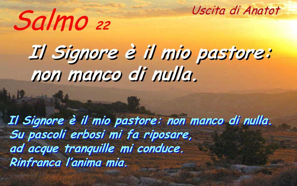 Salmo 22 Il Signore è il mio pastore: non manco di nulla.