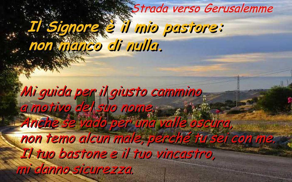 Salmo 22 Il Signore è il mio pastore: non manco di nulla. Il Signore è il mio pastore: non manco di nulla. Il Signore è il mio pastore: non manco di n