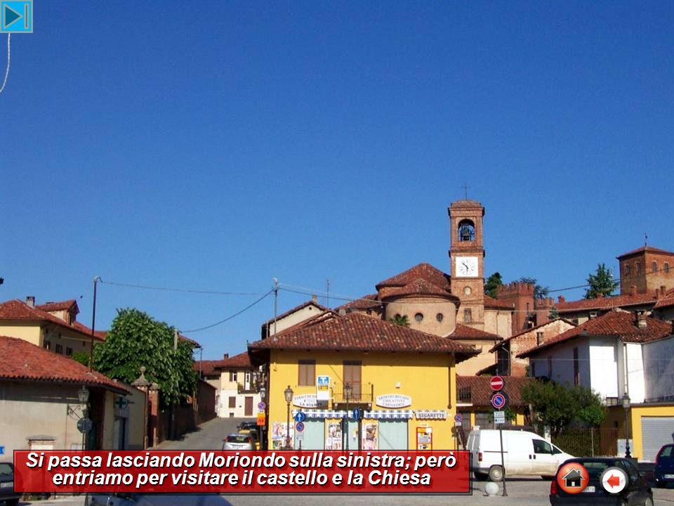 Si passa lasciando Moriondo sulla sinistra; però entriamo per visitare il castello e la Chiesa