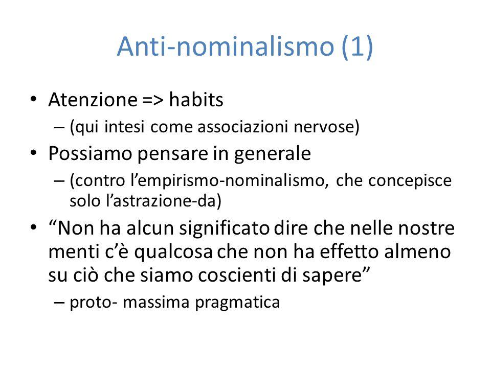 Anti-nominalismo (1) Atenzione => habits – (qui intesi come associazioni nervose) Possiamo pensare in generale – (contro l'empirismo-nominalismo, che