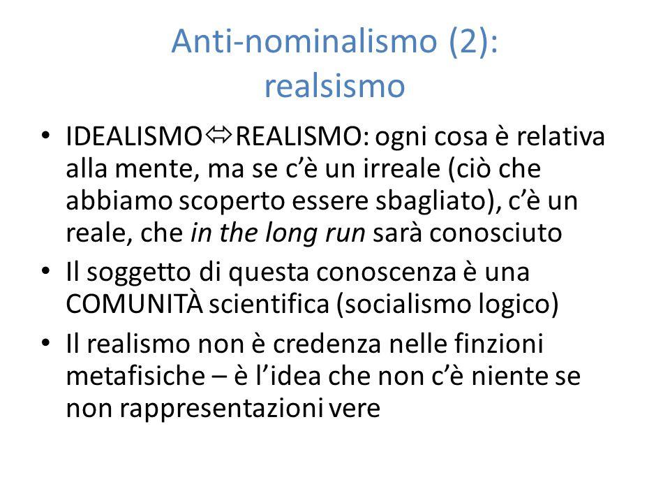 Anti-nominalismo (2): realsismo IDEALISMO  REALISMO: ogni cosa è relativa alla mente, ma se c'è un irreale (ciò che abbiamo scoperto essere sbagliato