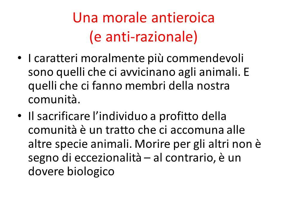 Una morale antieroica (e anti-razionale) I caratteri moralmente più commendevoli sono quelli che ci avvicinano agli animali. E quelli che ci fanno mem