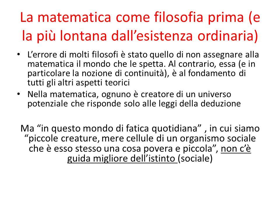 La matematica come filosofia prima (e la più lontana dall'esistenza ordinaria) L'errore di molti filosofi è stato quello di non assegnare alla matemat