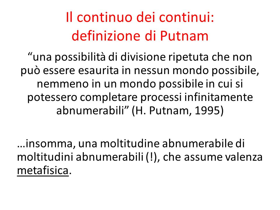 """Il continuo dei continui: definizione di Putnam """"una possibilità di divisione ripetuta che non può essere esaurita in nessun mondo possibile, nemmeno"""