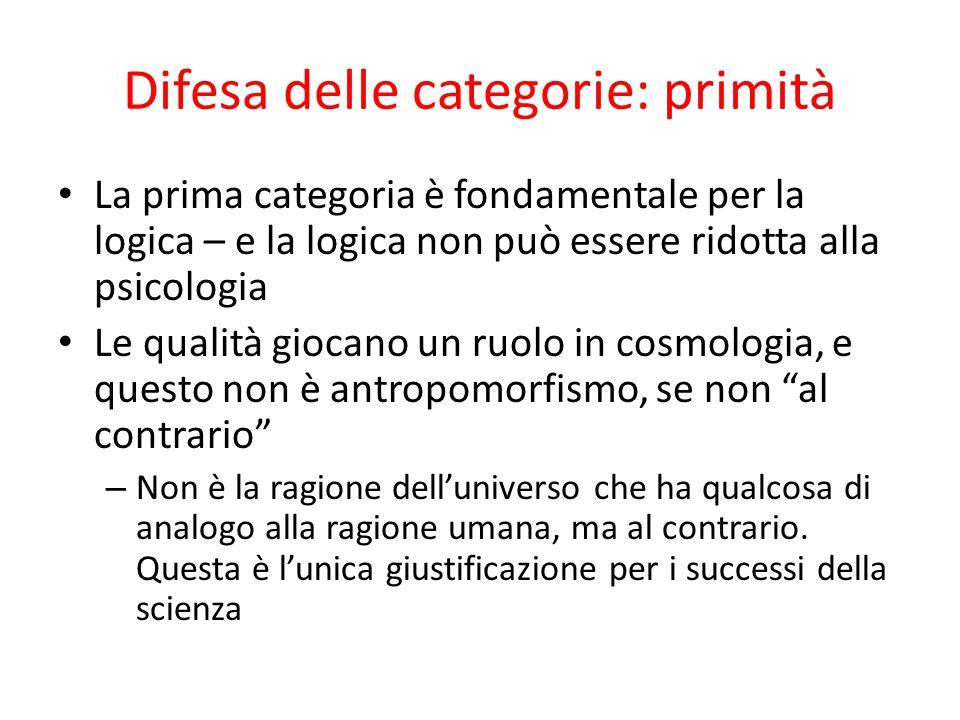Difesa delle categorie: primità La prima categoria è fondamentale per la logica – e la logica non può essere ridotta alla psicologia Le qualità giocan