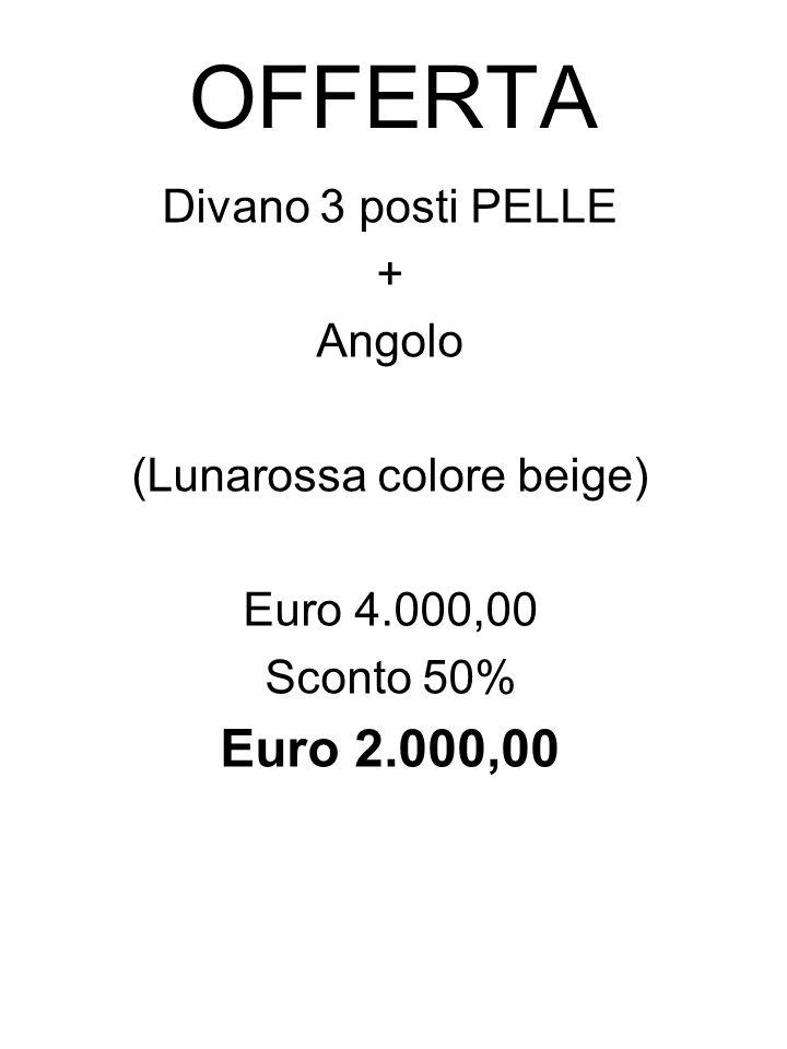OFFERTA Divano 3 posti PELLE + Angolo (Lunarossa colore beige) Euro 4.000,00 Sconto 50% Euro 2.000,00
