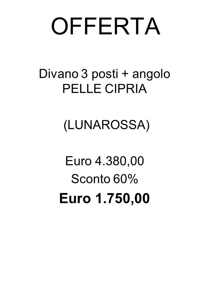 OFFERTA Divano 3 posti + angolo PELLE CIPRIA (LUNAROSSA) Euro 4.380,00 Sconto 60% Euro 1.750,00