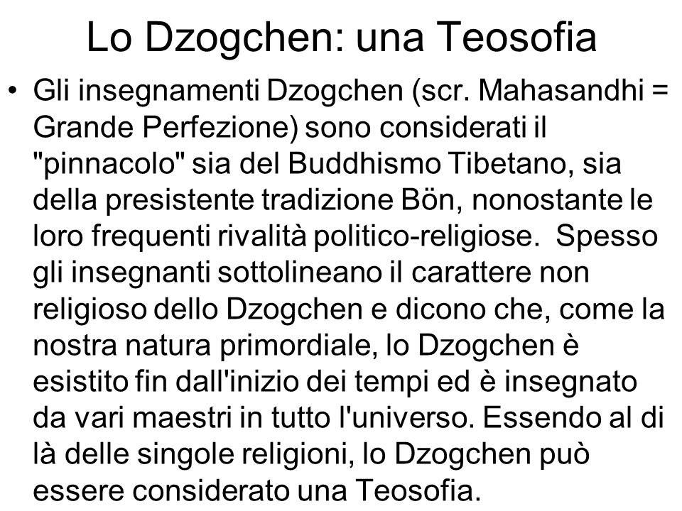 Lo Dzogchen: una Teosofia Gli insegnamenti Dzogchen (scr. Mahasandhi = Grande Perfezione) sono considerati il