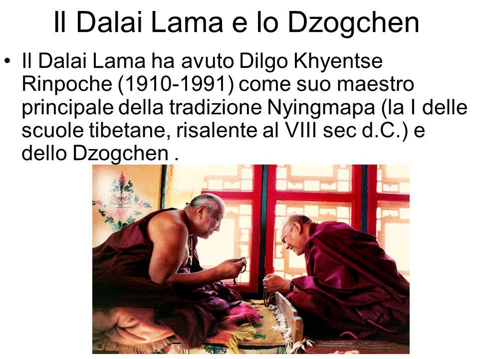 Il Dalai Lama e lo Dzogchen Il Dalai Lama ha avuto Dilgo Khyentse Rinpoche (1910-1991) come suo maestro principale della tradizione Nyingmapa (la I delle scuole tibetane, risalente al VIII sec d.C.) e dello Dzogchen.