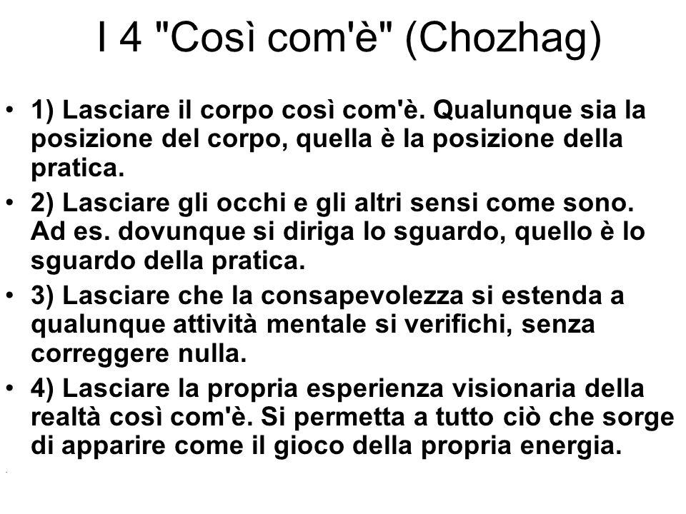 I 4 Così com è (Chozhag) 1) Lasciare il corpo così com è.