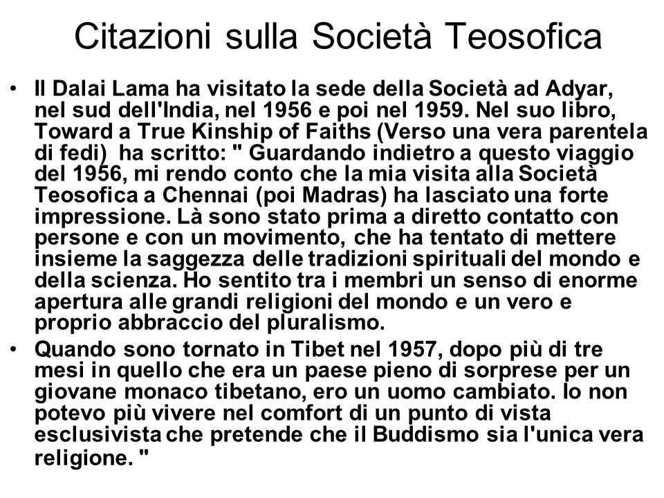 Citazioni sulla Società Teosofica Il Dalai Lama ha visitato la sede della Società ad Adyar, nel sud dell'India, nel 1956 e poi nel 1959. Nel suo libro