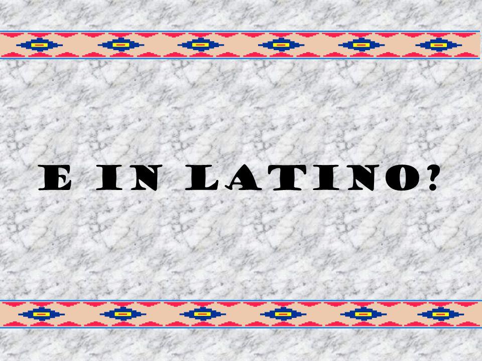 E in latino?