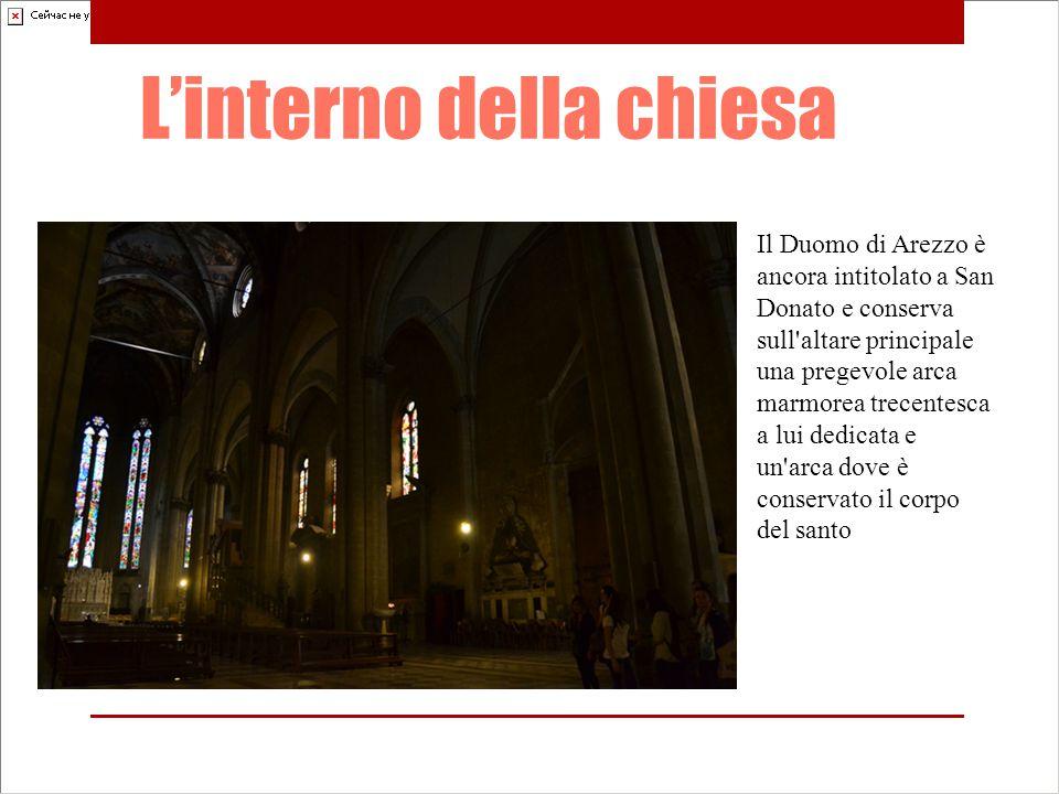 L'interno della chiesa Il Duomo di Arezzo è ancora intitolato a San Donato e conserva sull altare principale una pregevole arca marmorea trecentesca a lui dedicata e un arca dove è conservato il corpo del santo