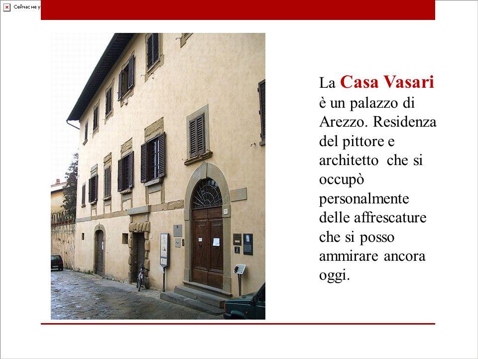 La Casa Vasari è un palazzo di Arezzo. Residenza del pittore e architetto che si occupò personalmente delle affrescature che si posso ammirare ancora