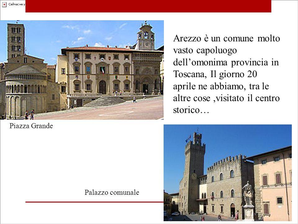 Arezzo è un comune molto vasto capoluogo dell'omonima provincia in Toscana, Il giorno 20 aprile ne abbiamo, tra le altre cose,visitato il centro storico… Piazza Grande Palazzo comunale