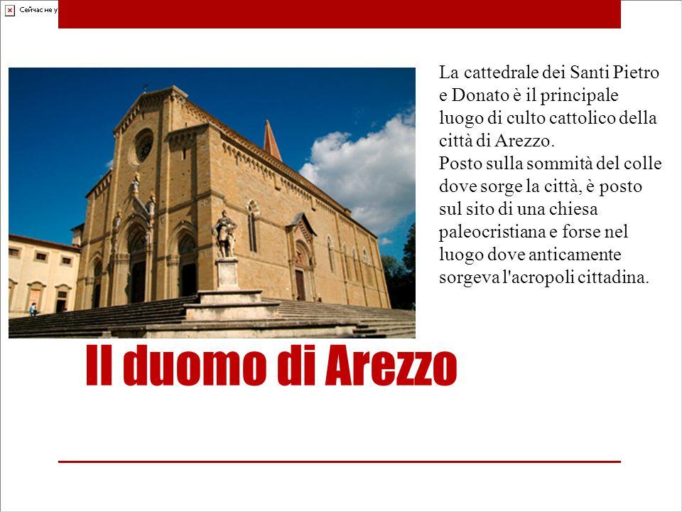 Il duomo di Arezzo La cattedrale dei Santi Pietro e Donato è il principale luogo di culto cattolico della città di Arezzo. Posto sulla sommità del col