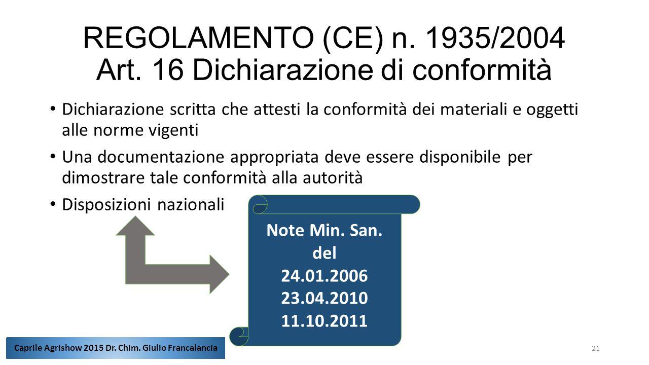 REGOLAMENTO (CE) n. 1935/2004 Art. 16 Dichiarazione di conformità Dichiarazione scritta che attesti la conformità dei materiali e oggetti alle norme v