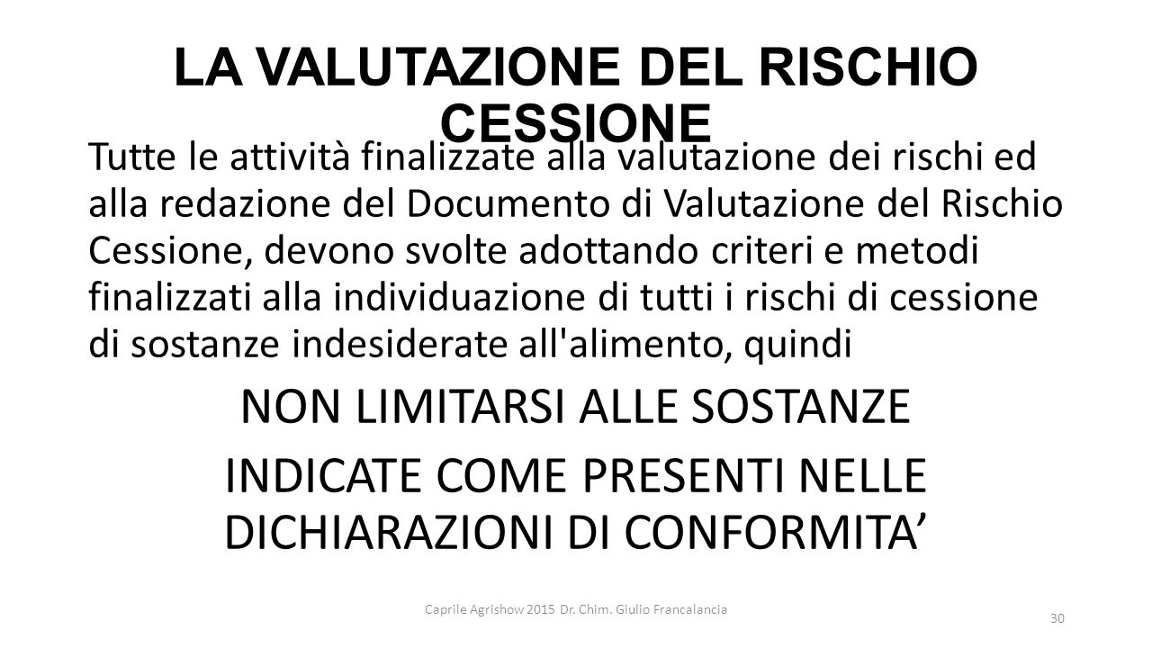 LA VALUTAZIONE DEL RISCHIO CESSIONE Tutte le attività finalizzate alla valutazione dei rischi ed alla redazione del Documento di Valutazione del Risch