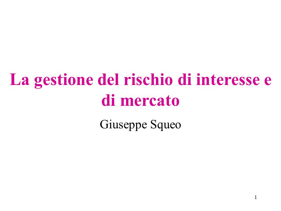 1 La gestione del rischio di interesse e di mercato Giuseppe Squeo