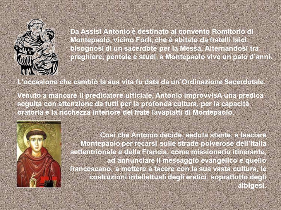 Da Assisi Antonio è destinato al convento Romitorio di Montepaolo, vicino Forlì, che è abitato da fratelli laici bisognosi di un sacerdote per la Mess