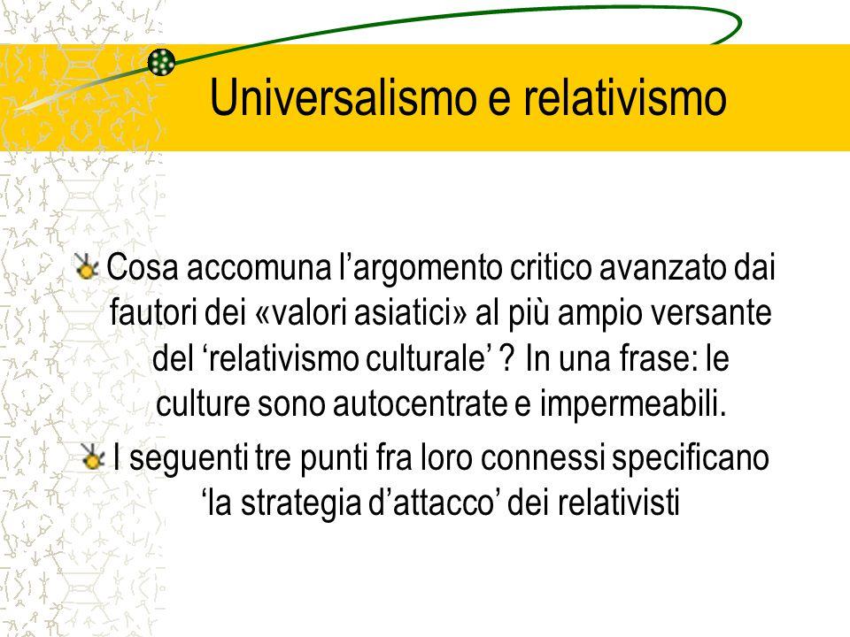 Universalismo e relativismo Cosa accomuna l'argomento critico avanzato dai fautori dei «valori asiatici» al più ampio versante del 'relativismo culturale' .