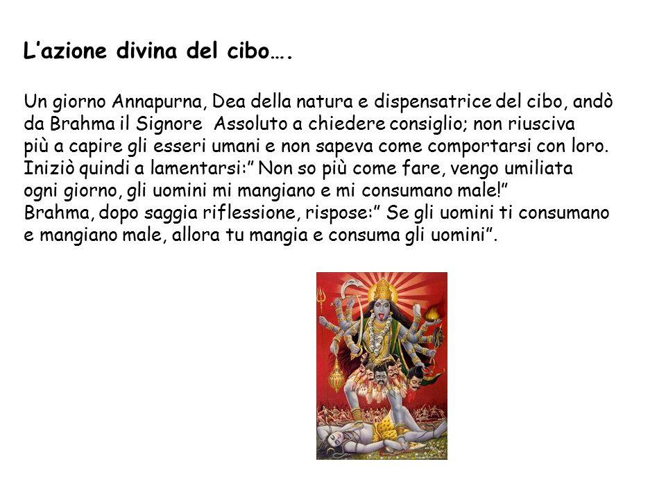 L'azione divina del cibo…. Un giorno Annapurna, Dea della natura e dispensatrice del cibo, andò da Brahma il Signore Assoluto a chiedere consiglio; no