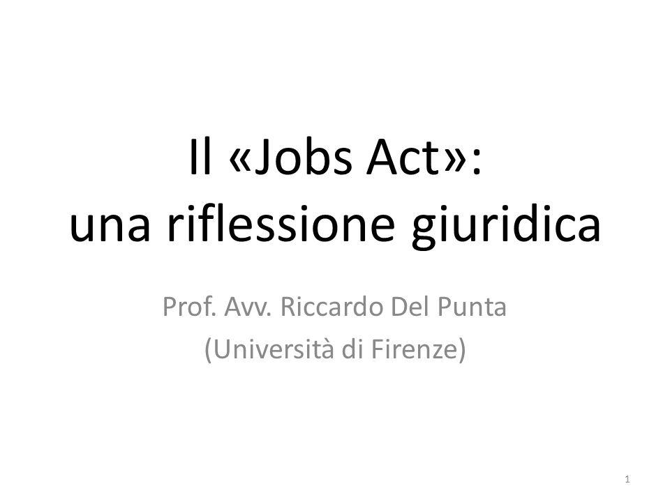 Il «Jobs Act»: una riflessione giuridica Prof. Avv. Riccardo Del Punta (Università di Firenze) 1