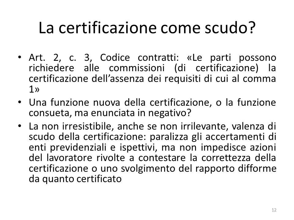 La certificazione come scudo? Art. 2, c. 3, Codice contratti: «Le parti possono richiedere alle commissioni (di certificazione) la certificazione dell