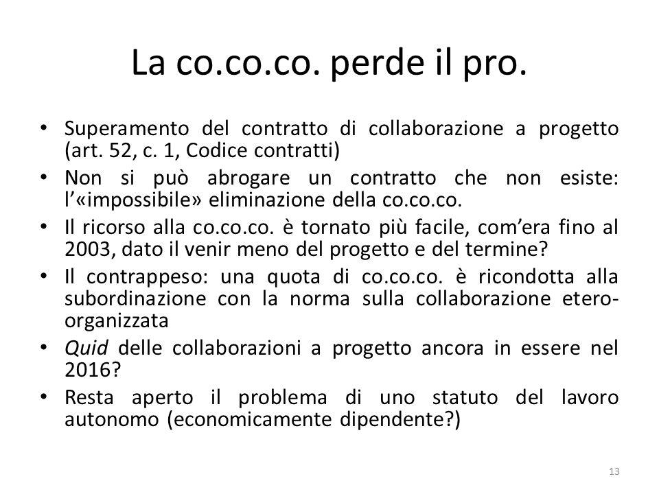 La co.co.co. perde il pro. Superamento del contratto di collaborazione a progetto (art. 52, c. 1, Codice contratti) Non si può abrogare un contratto c
