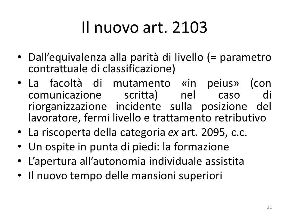 Il nuovo art. 2103 Dall'equivalenza alla parità di livello (= parametro contrattuale di classificazione) La facoltà di mutamento «in peius» (con comun