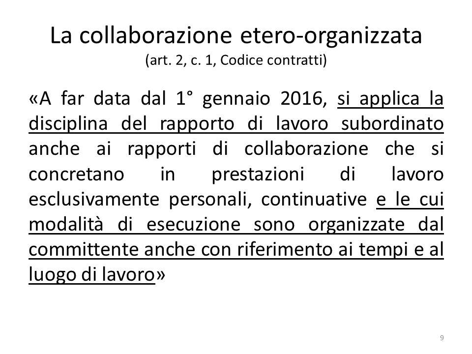La collaborazione etero-organizzata (art. 2, c. 1, Codice contratti) «A far data dal 1° gennaio 2016, si applica la disciplina del rapporto di lavoro