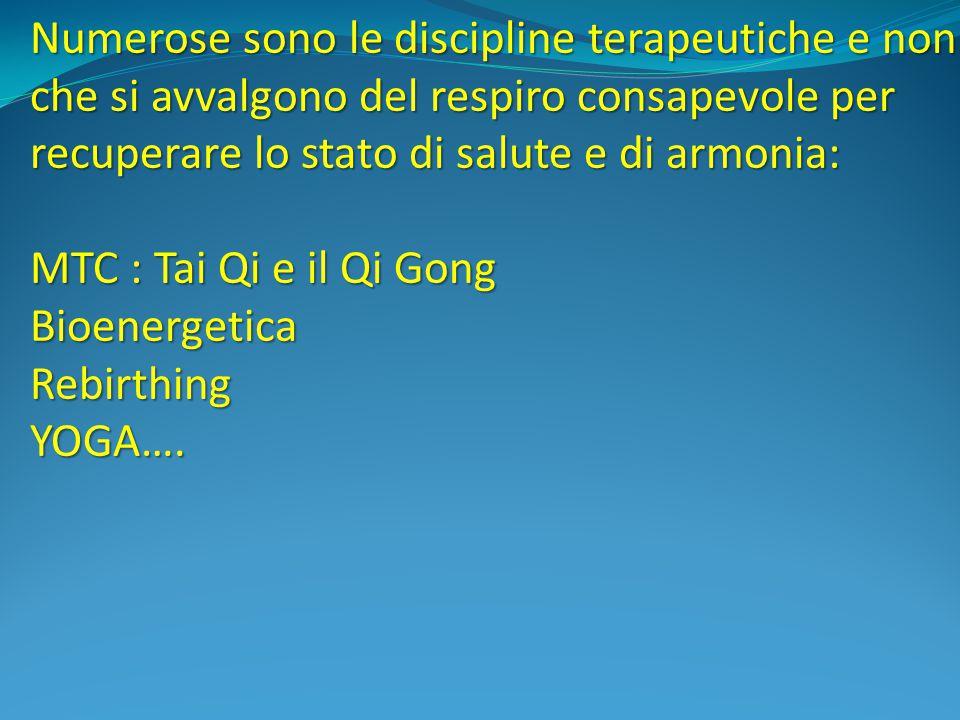 Numerose sono le discipline terapeutiche e non che si avvalgono del respiro consapevole per recuperare lo stato di salute e di armonia: MTC : Tai Qi e il Qi Gong BioenergeticaRebirthingYOGA….